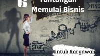Tantangan Memulai Bisnis untuk Karyawan